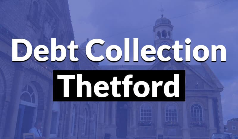 Do you have a debt that needs collecting in Thetford or Norwich? Contact us today.